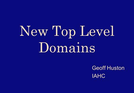 New Top Level Domains Geoff Huston IAHC. Top Level Domain Names l Country-code name spaces.au.jp.sg.de l Special purpose name spaces.in-addr.arpa.int.mil.