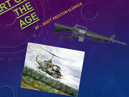 ART OF THE AGE BY – MATT PRESTON ELSWICK. MUSIC The time period of the Vietnam War held a lot of history's most popular music all for the fact that it.