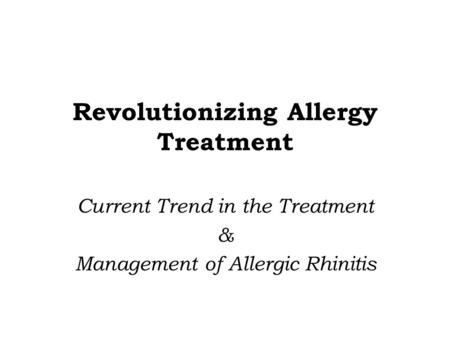 Revolutionizing Allergy Treatment Current Trend in the Treatment & Management of Allergic Rhinitis.