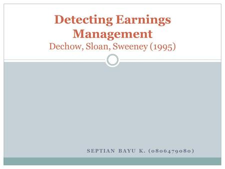 SEPTIAN BAYU K. (0806479080) Detecting Earnings Management Dechow, Sloan, Sweeney (1995)