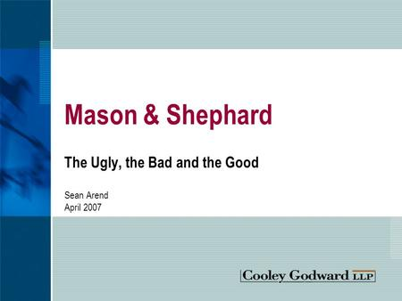 Mason & Shephard The Ugly, the Bad and the Good Sean Arend April 2007.