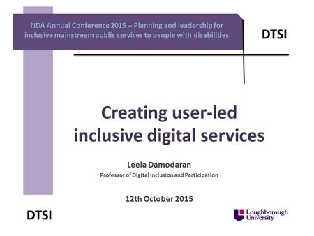 Creating user-led inclusive digital services NDA Annual Conference 2015 – Planning and leadership for inclusive mainstream public services to people with.