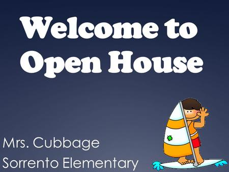 Welcome to Open House Mrs. Cubbage Sorrento Elementary.