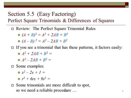 Section 5.5 (Easy Factoring) Perfect Square Trinomials & Differences of Squares  Review: The Perfect Square Trinomial Rules (A + B) 2 = A 2 + 2AB + B.