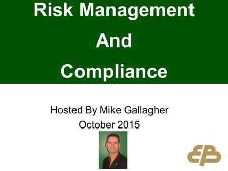 Hosted By Mike Gallagher October 2015 Risk Management And Compliance.