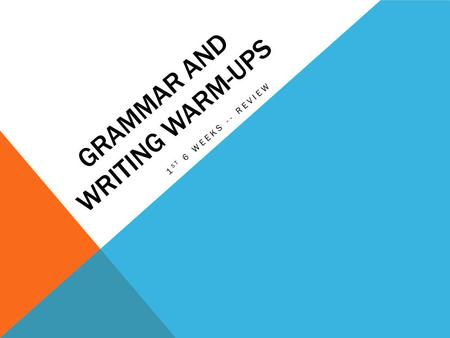 GRAMMAR AND WRITING WARM-UPS 1 ST 6 WEEKS -- REVIEW.
