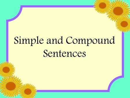 Simple and Compound Sentences.