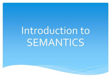 Introduction to SEMANTICS. THE SCOPE OF SEMANTICS  2.1 NAMING (denotation, reference,...)  2.2 CONCEPTS  2.3 SENSE AND REFERENCE  2.4 THE WORD  2.5.