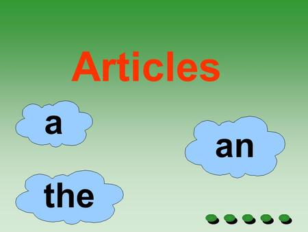 Articles a the an. What is an article It is an adjective. It modifies a noun.
