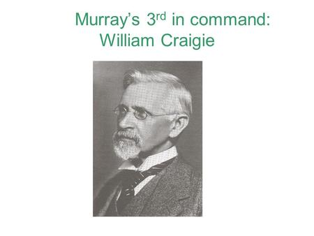 Murray's 3 rd in command: William Craigie. Murray's 4 th in command: Charles Onions.