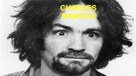 CHARLES MANSON. CHARLES MANSON'S PROFILE  Classification: Murderer  Characteristics: Cult leader - Prosecutors said that Manson and his followers were.