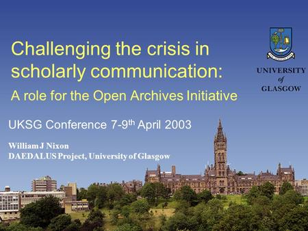 Challenging the crisis in scholarly communication: A role for the Open Archives Initiative William J Nixon DAEDALUS Project, University of Glasgow UKSG.
