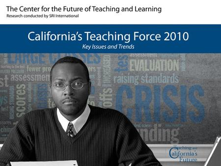 Copyright ©2010. All rights reserved. California's Teaching Force 2010: Key Issues & Trends Key Themes Changing conditions, fewer prospects Increased.