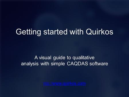 Getting started with Quirkos A visual guide to qualitative analysis with simple CAQDAS software.