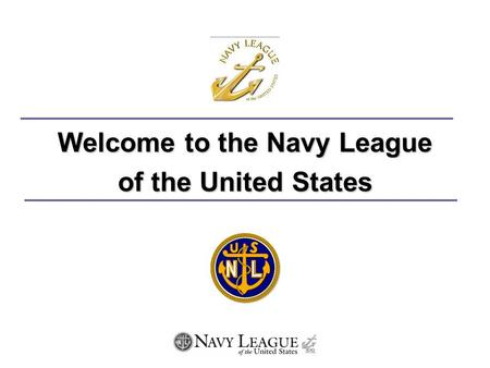 Welcome to the Navy League of the United States What is the Navy League? The Navy League is a group of 50,000+ patriotic citizens who believe that the.