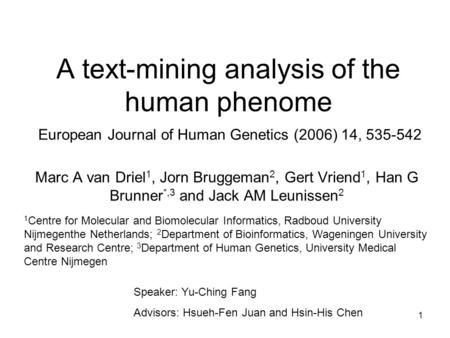 1 A text-mining analysis of the human phenome Marc A van Driel 1, Jorn Bruggeman 2, Gert Vriend 1, Han G Brunner *,3 and Jack AM Leunissen 2 European Journal.