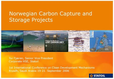 Norwegian Carbon Capture and Storage Projects Helge Lund, President & CEO Capital Markets Update 8 June 2005 Tor Fjæran, Senior Vice President Corporate.