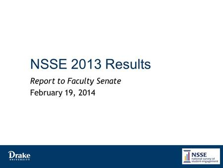 NSSE 2013 Results Report to Faculty Senate February 19, 2014.