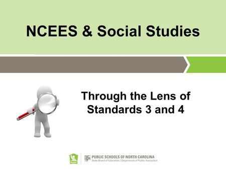 NCEES & Social Studies Through the Lens of Standards 3 and 4.