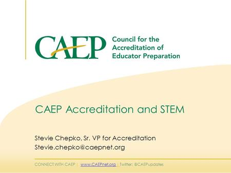 CONNECT WITH CAEP |  | CAEP Accreditation and STEM Stevie Chepko, Sr. VP for Accreditation
