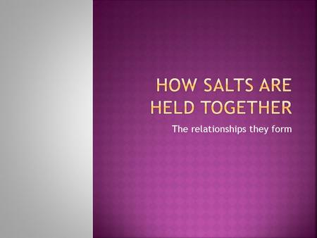The relationships they form.  When two elements are added together it creates a violent exothermic reaction.  When we bonded sodium and chloride it.