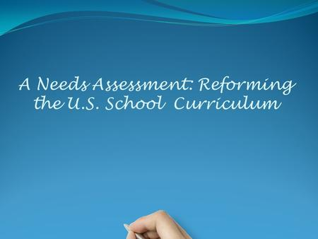 A Needs Assessment: Reforming the U.S. School Curriculum.