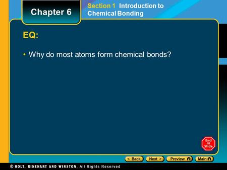 EQ: Why do most atoms form chemical <strong>bonds</strong>? Section 1 Introduction to Chemical <strong>Bonding</strong> Chapter 6.
