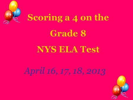 Scoring a 4 on the Grade 8 NYS ELA Test April 16, 17, 18, 2013.
