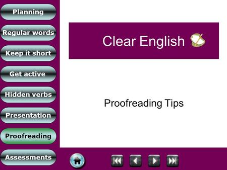 Planning Regular words Keep it short Get active Proofreading Hidden verbs Presentation Assessments Clear English Proofreading Tips.