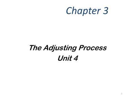 Chapter 3 The Adjusting Process Unit 4.
