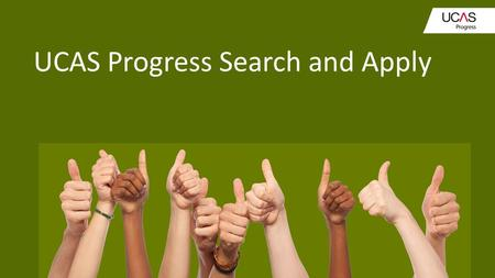 UCAS Progress Search and Apply. What is UCAS Progress? UCAS Progress provides information and advice to students, parents and teachers about different.