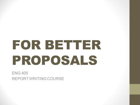 FOR BETTER PROPOSALS ENG 405 REPORT WRITING COURSE.