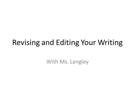 Revising and Editing Your Writing With Ms. Langley.