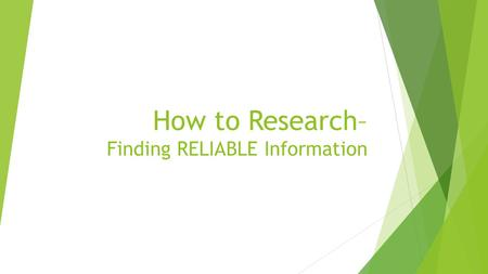 How to Research– Finding RELIABLE Information. Getting Started  Where is the first place you go when you start researching a project?  Google, Wikipedia,