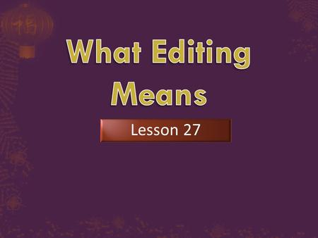 Lesson 27.  106??  What to do when editing  Editing for proper paragraphing.