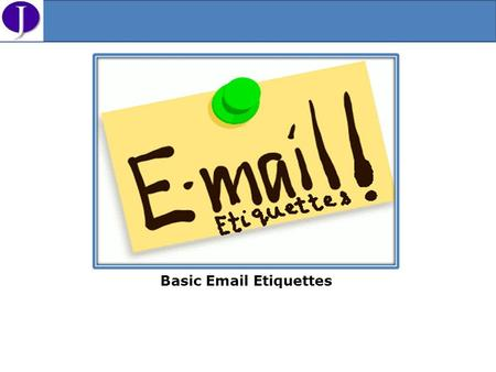 Basic Email Etiquettes. First impressions do happen over email. Increases professionalism. Having email etiquettes get to the point faster as compared.