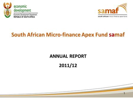 South African Micro-finance Apex Fund samaf ANNUAL REPORT 2011/12 1.