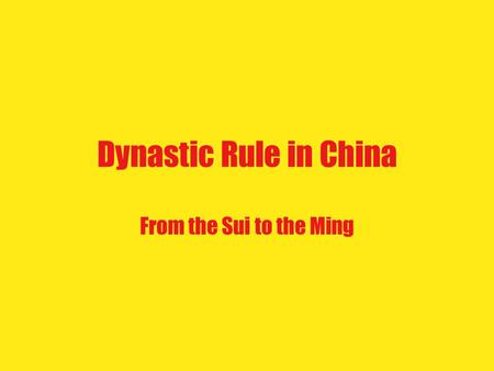 Dynastic Rule in China From the Sui to the Ming. Sui Dynasty 1.How did this dynasty rise to power? 589, Yang Jian conquered Chen kingdom and unified China.