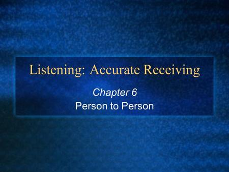 Listening: Accurate Receiving Chapter 6 Person to Person.