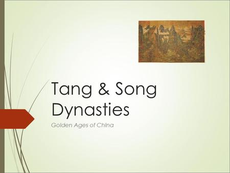 Tang & Song Dynasties Golden Ages of China Chapter 12: Tang & Song Dynasties  2100-1600 BCE –Xia  1046-256 BCE Zhou Dynasty  256 – 221 BCE Warring.