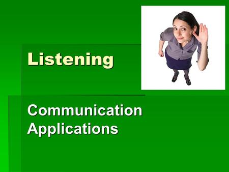 Listening Communication Applications. Are listening and hearing the same?