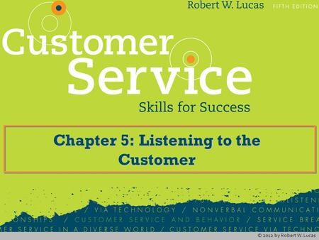 © 2012 by Robert W. Lucas Chapter 5: Listening to the Customer.