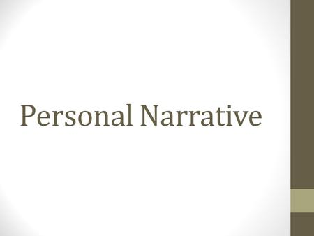 Personal Narrative. Common Characteristics 1. Clear Purpose: to inform and entertain To tell the reader about a specific event in your life 2. Set Organization.