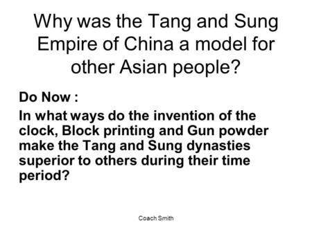 Why was the Tang and Sung Empire of China a model for other Asian people? Do Now : In what ways do the invention of the clock, Block printing and Gun powder.