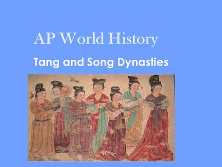 AP World History Tang and Song Dynasties. Presentation Outline 1.Sui Dynasty 2.Tang Dynasty 3.Uyghur Empire 4.Tibetan Empire 5.Song Dynasty.