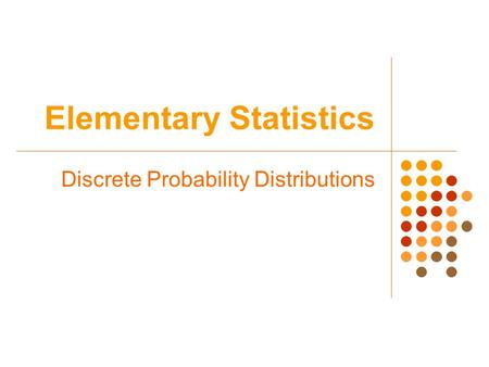 Elementary Statistics Discrete Probability Distributions.