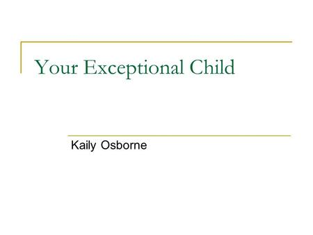 Your Exceptional Child Kaily Osborne. We will cover… IDEA IEP Inclusion RTI.
