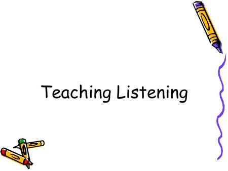 Teaching Listening. What for? General info Specific info Organization of ideas Cultural interest Sequence of events Lexical items Structural items Functional.