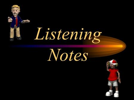 Listening Notes. Difference between hearing & listening Hearing - automatic reaction of the senses and nervous system. Listening - Understanding what.