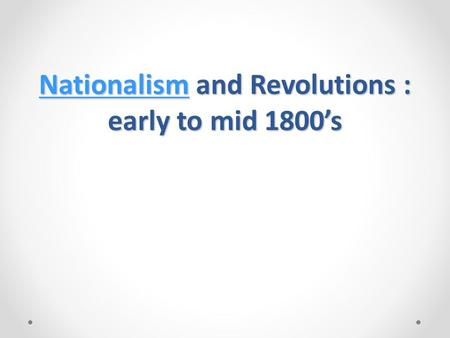 NationalismNationalism and Revolutions : early to mid 1800's Nationalism.